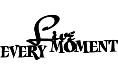 live every moment Free Dxf File for CNC